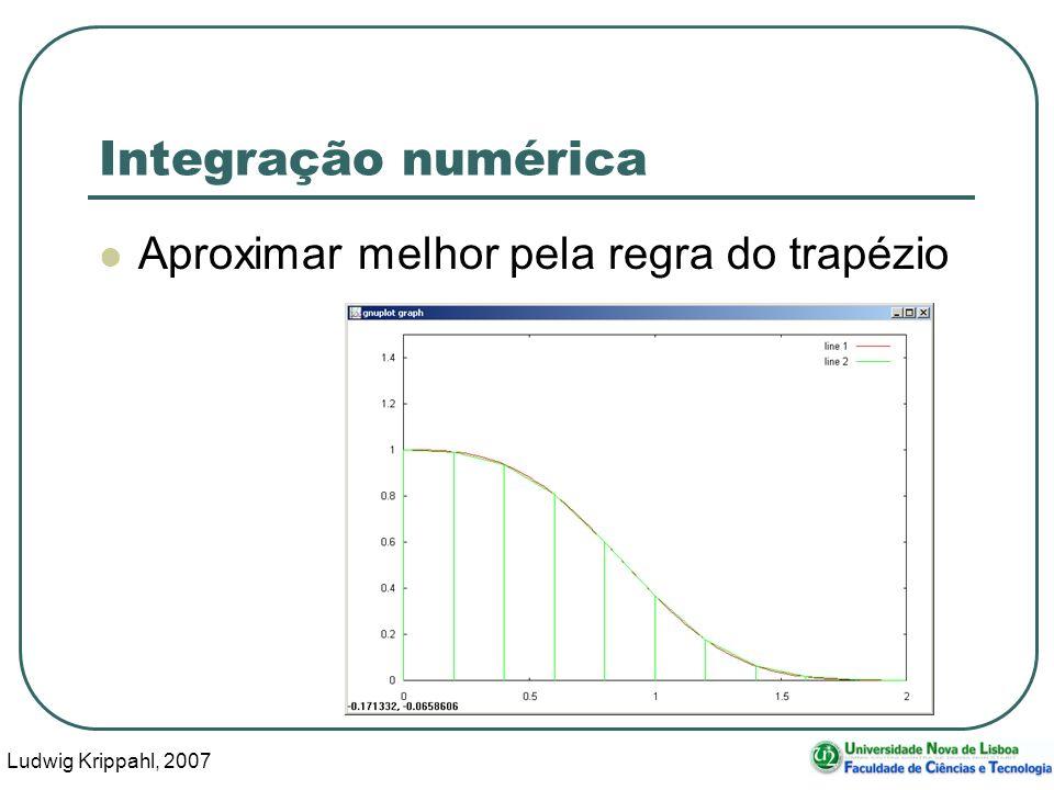 Ludwig Krippahl, 2007 10 Integração numérica Àrea: base*(a+b)/2 a b base