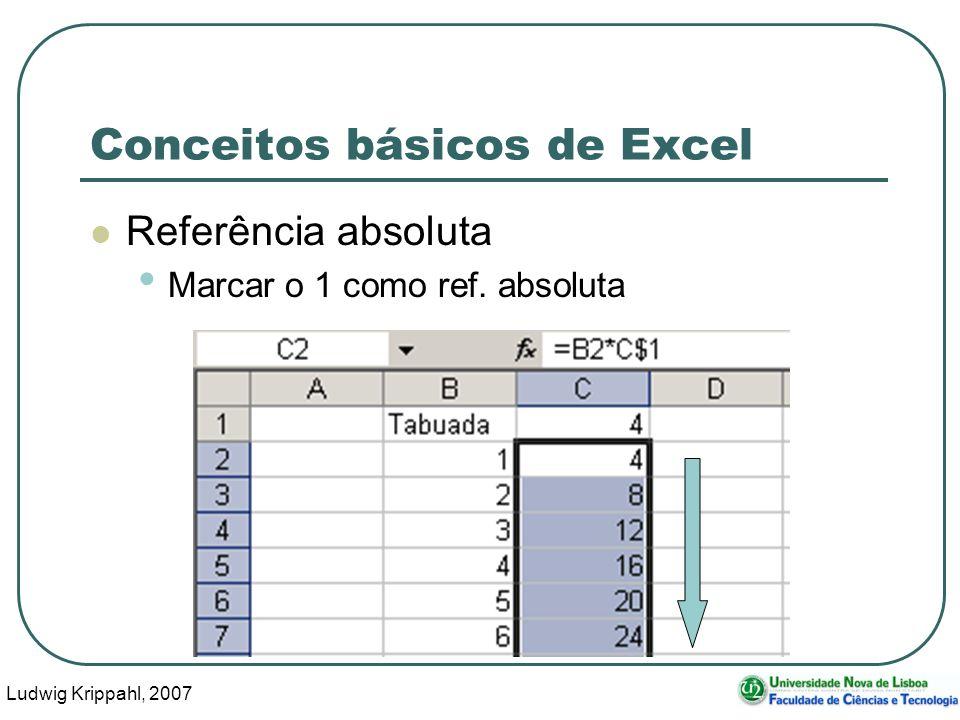 Ludwig Krippahl, 2007 11 Conceitos básicos de Excel Referência absoluta Marcar o 1 como ref.