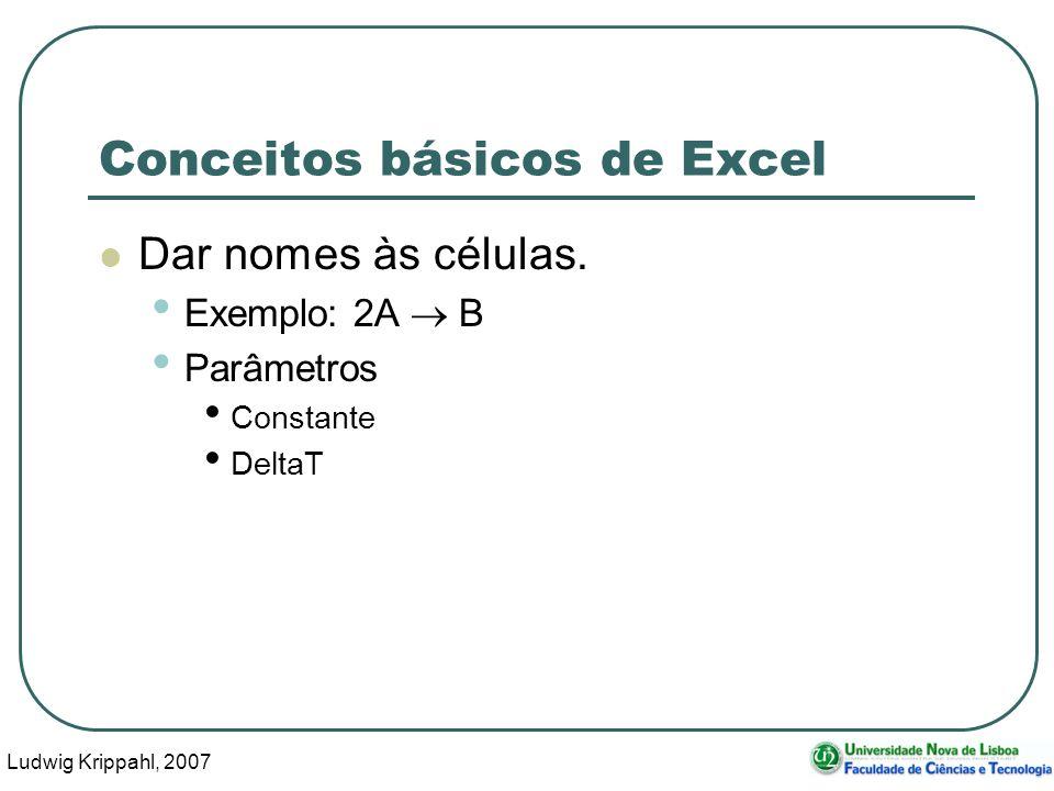 Ludwig Krippahl, 2007 12 Conceitos básicos de Excel Dar nomes às células.