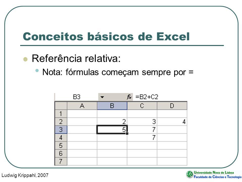 Ludwig Krippahl, 2007 5 Conceitos básicos de Excel Referência relativa: O B passou a C e o C a D copiando para a direita