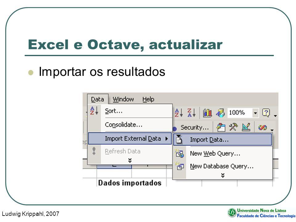 Ludwig Krippahl, 2007 53 Excel e Octave, actualizar Importar os resultados
