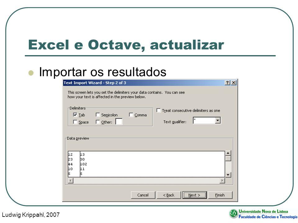Ludwig Krippahl, 2007 55 Excel e Octave, actualizar Importar os resultados