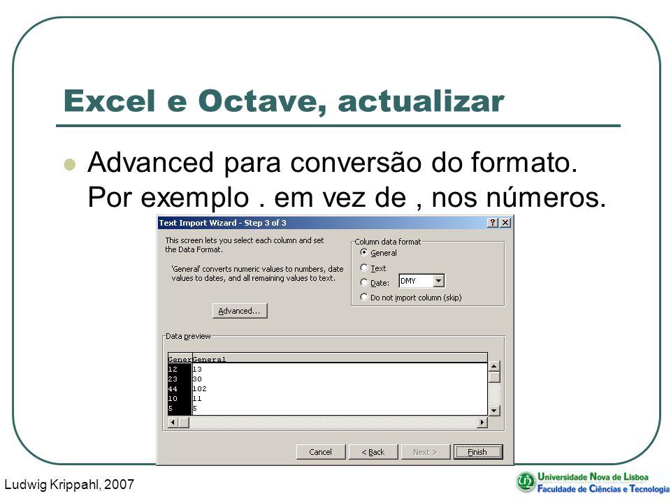 Ludwig Krippahl, 2007 56 Excel e Octave, actualizar Advanced para conversão do formato.