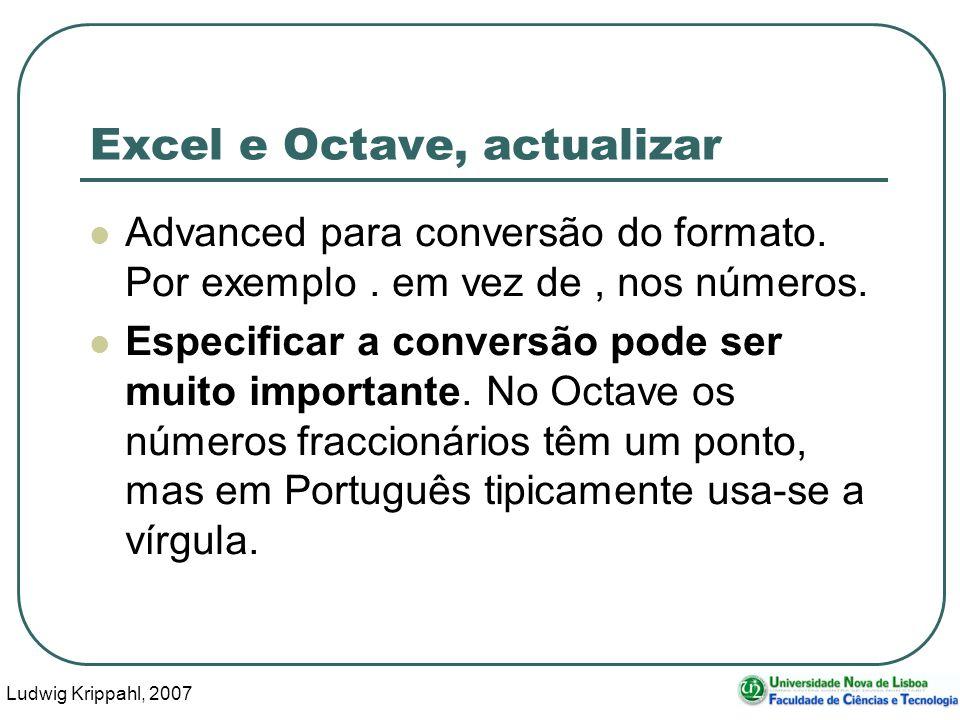 Ludwig Krippahl, 2007 58 Excel e Octave, actualizar Advanced para conversão do formato.