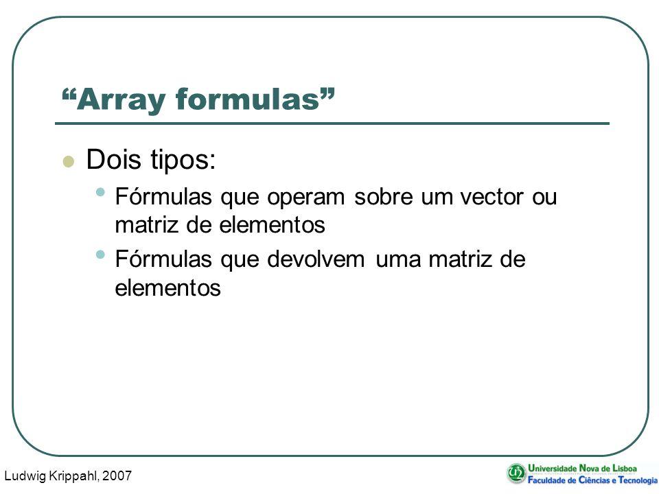Ludwig Krippahl, 2007 59 Array formulas Dois tipos: Fórmulas que operam sobre um vector ou matriz de elementos Fórmulas que devolvem uma matriz de elementos