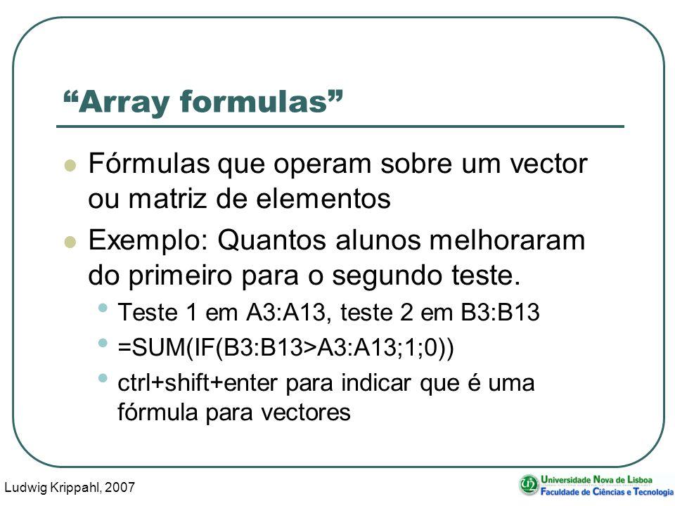 Ludwig Krippahl, 2007 60 Array formulas Fórmulas que operam sobre um vector ou matriz de elementos Exemplo: Quantos alunos melhoraram do primeiro para o segundo teste.