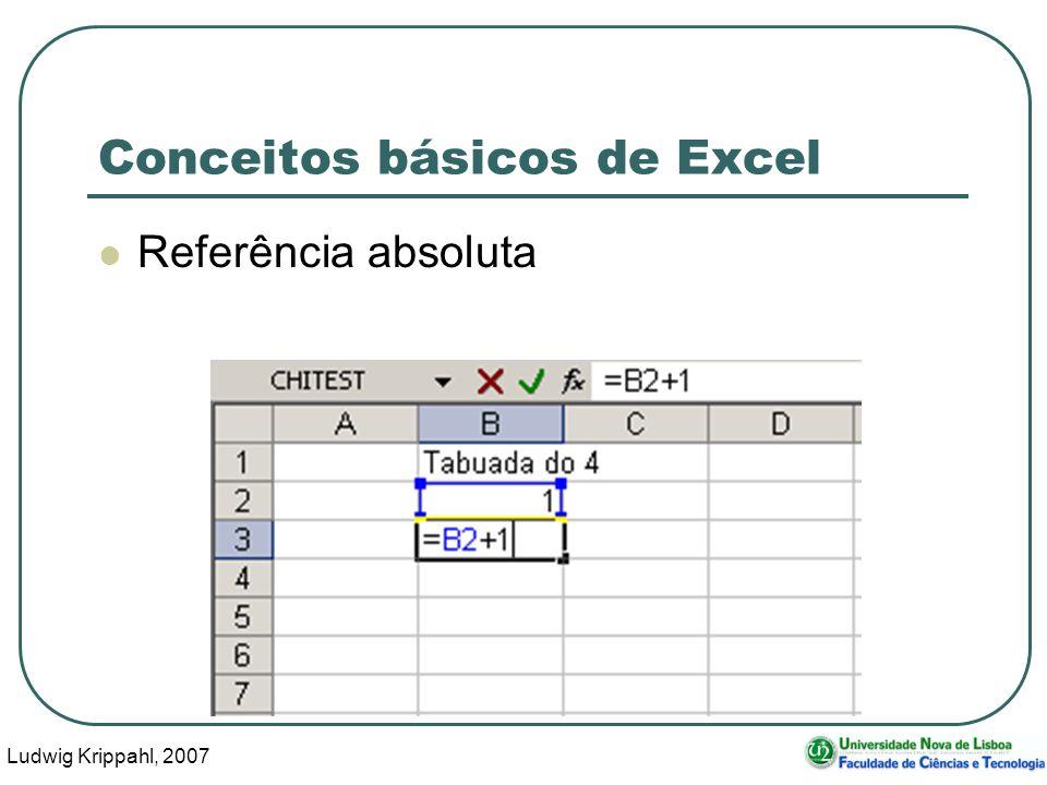Ludwig Krippahl, 2007 8 Conceitos básicos de Excel Referência absoluta Fill down (seleccionar, ctrl+d)