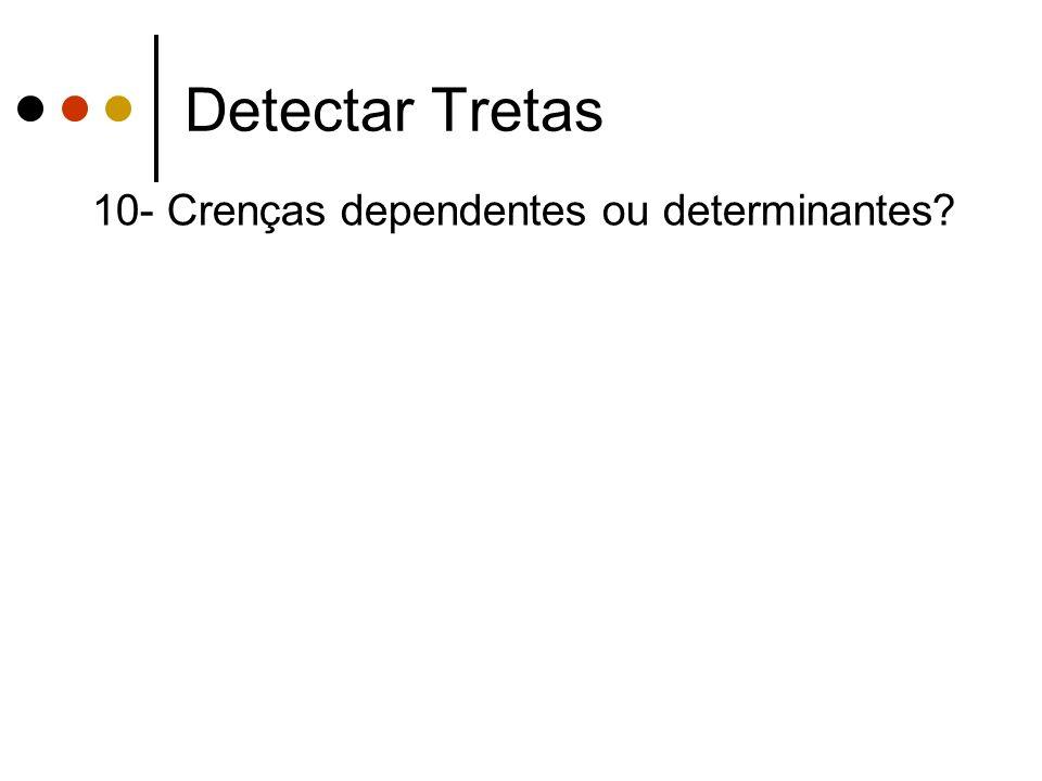 Detectar Tretas 10- Crenças dependentes ou determinantes?