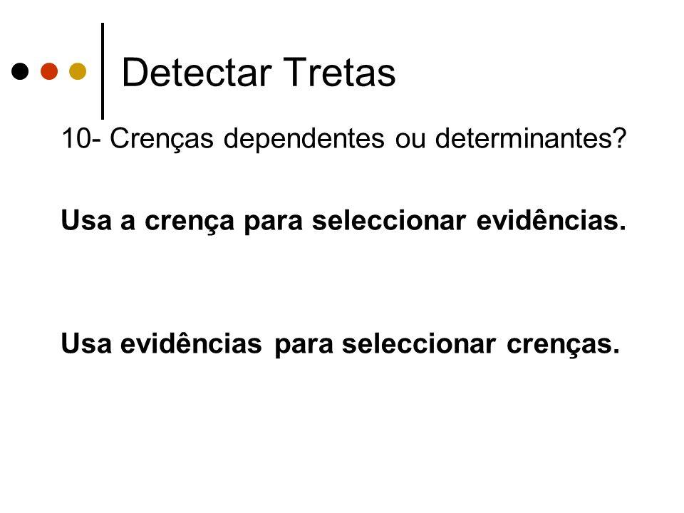 Detectar Tretas 10- Crenças dependentes ou determinantes.