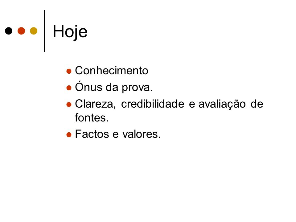 Hoje Conhecimento Ónus da prova. Clareza, credibilidade e avaliação de fontes. Factos e valores.