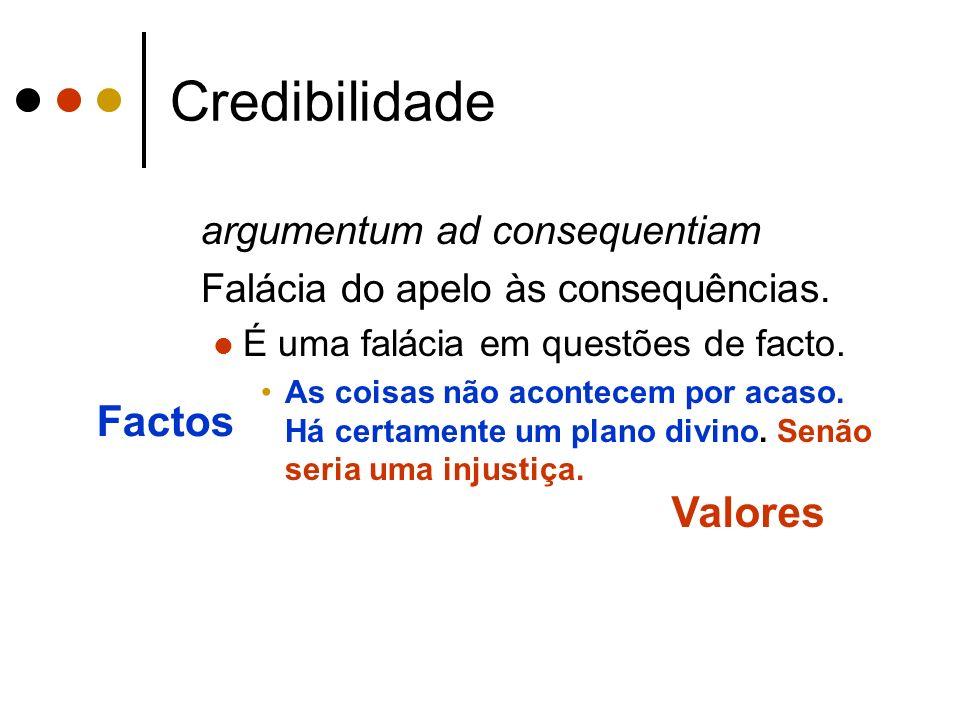 Credibilidade argumentum ad consequentiam Falácia do apelo às consequências.