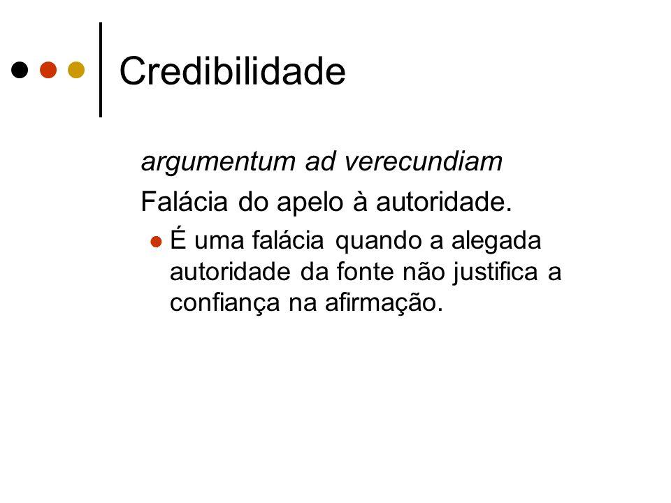 Credibilidade argumentum ad verecundiam Falácia do apelo à autoridade.