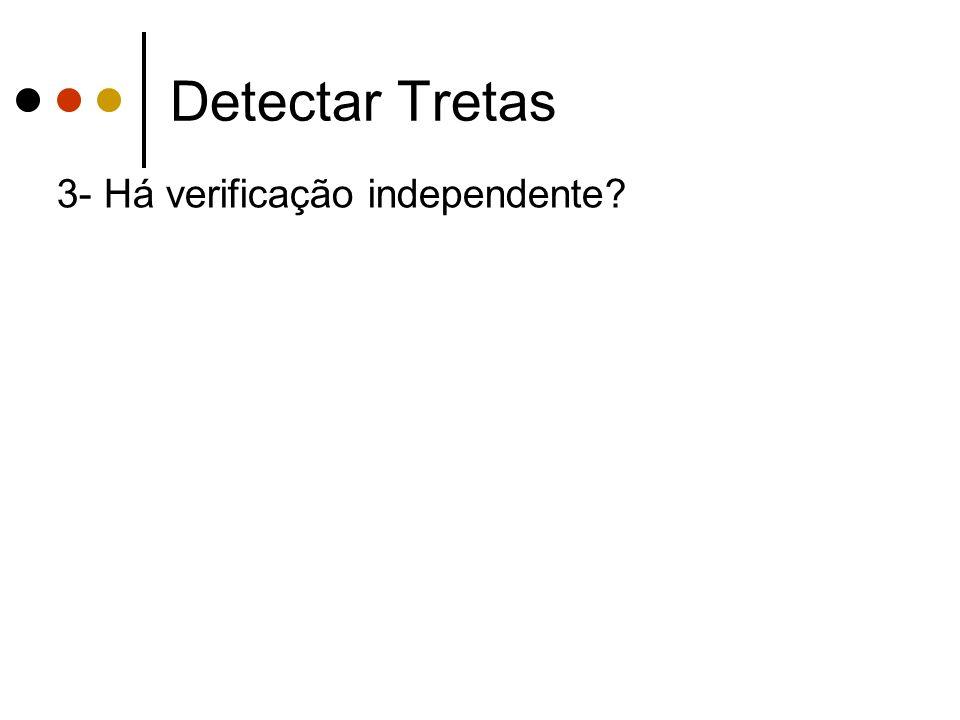 Detectar Tretas 3- Há verificação independente?