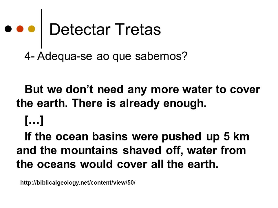 Detectar Tretas 4- Adequa-se ao que sabemos. But we dont need any more water to cover the earth.