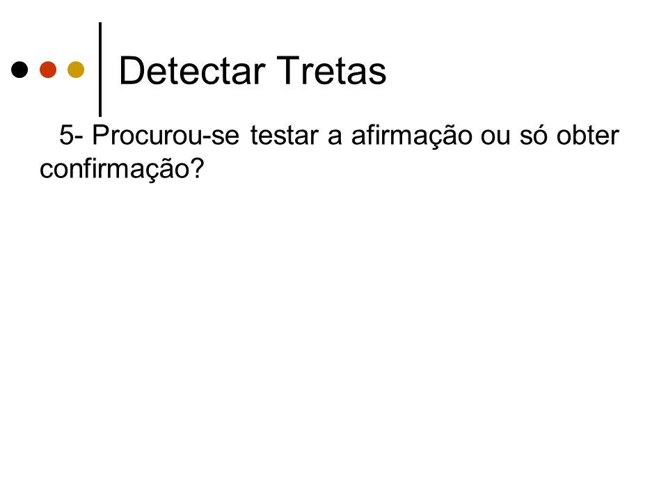 Detectar Tretas 5- Procurou-se testar a afirmação ou só obter confirmação