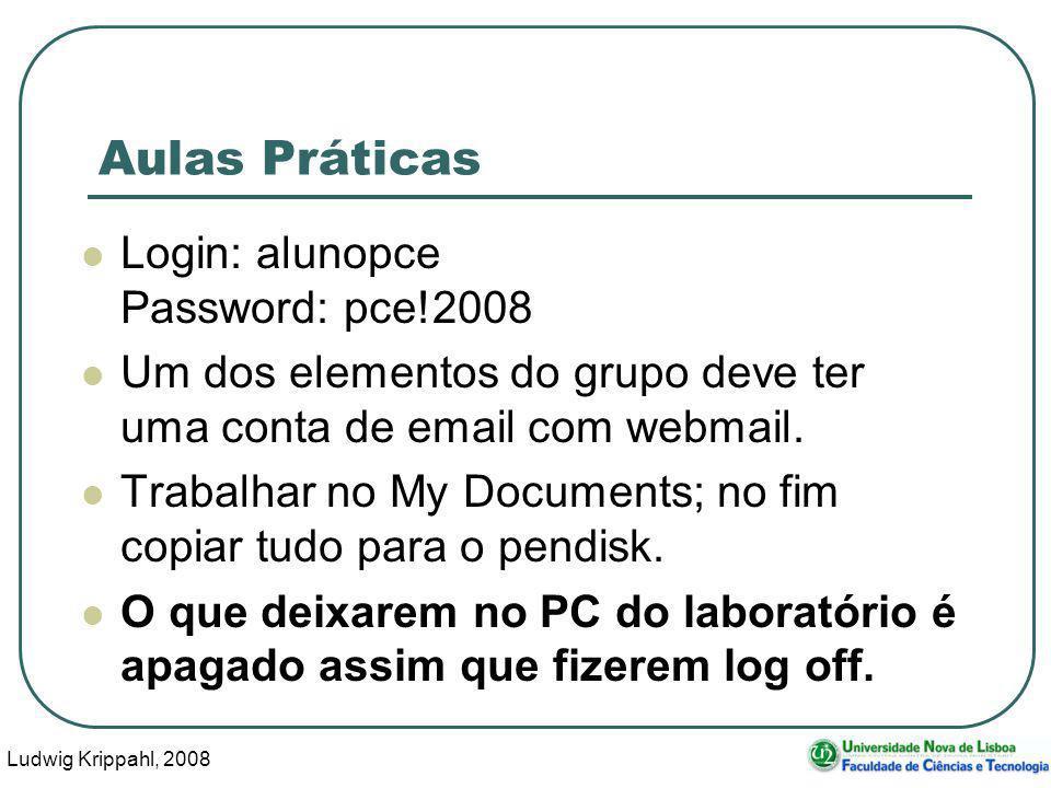 Ludwig Krippahl, 2008 12 Aulas Práticas Login: alunopce Password: pce!2008 Um dos elementos do grupo deve ter uma conta de email com webmail.