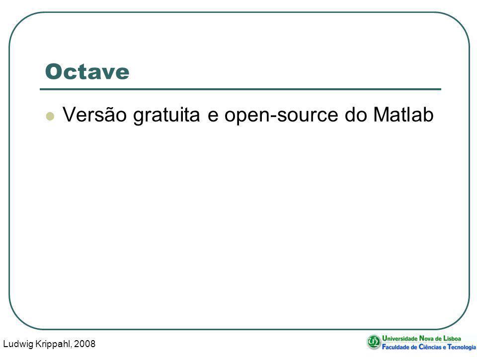 Ludwig Krippahl, 2008 14 Octave Versão gratuita e open-source do Matlab