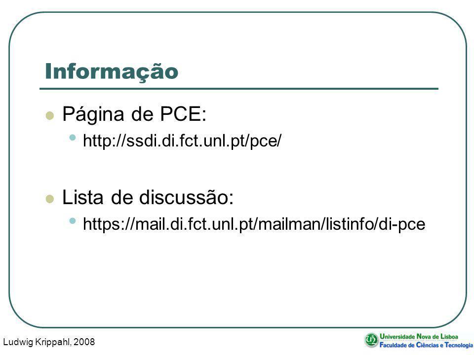 Ludwig Krippahl, 2008 2 Informação Página de PCE: http://ssdi.di.fct.unl.pt/pce/ Lista de discussão: https://mail.di.fct.unl.pt/mailman/listinfo/di-pce