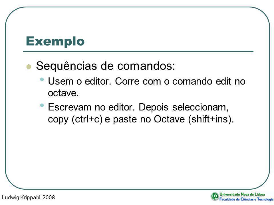 Ludwig Krippahl, 2008 23 Exemplo Sequências de comandos: Usem o editor.
