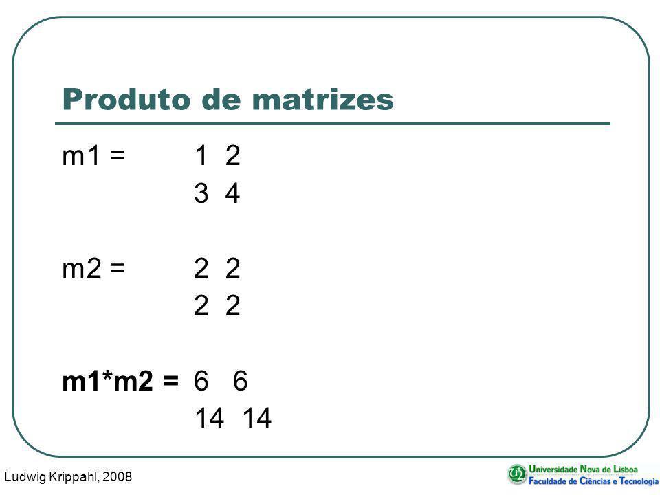 Ludwig Krippahl, 2008 31 Produto de matrizes m1 =1 2 3 4 m2 =2 2 2 2 m1*m2 = 6 6 14