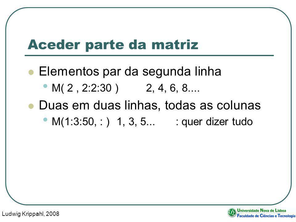 Ludwig Krippahl, 2008 43 Aceder parte da matriz Elementos par da segunda linha M( 2, 2:2:30 ) 2, 4, 6, 8....