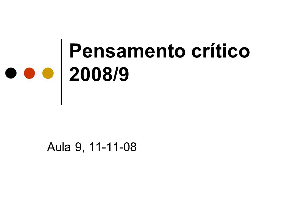 Pensamento crítico 2008/9 Aula 9, 11-11-08