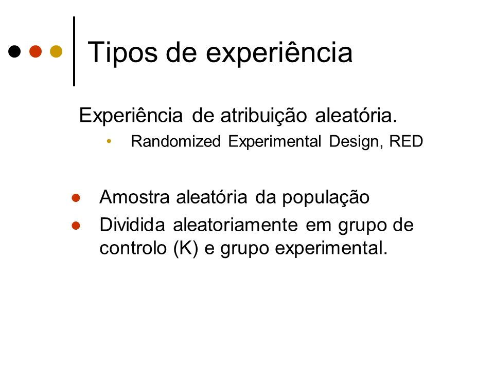 Tipos de experiência Experiência de atribuição aleatória.
