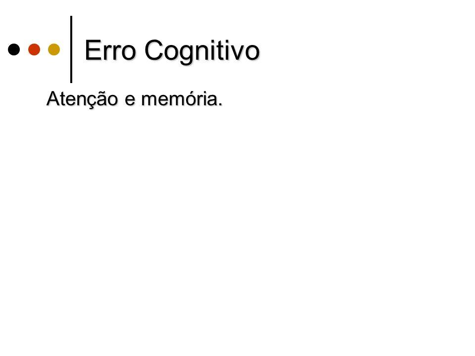 Erro Cognitivo Atenção e memória. Atenção e memória.