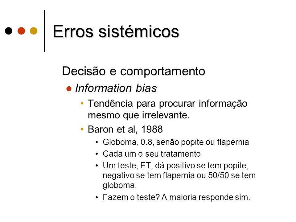Erros sistémicos Decisão e comportamento Information bias Tendência para procurar informação mesmo que irrelevante. Baron et al, 1988 Globoma, 0.8, se