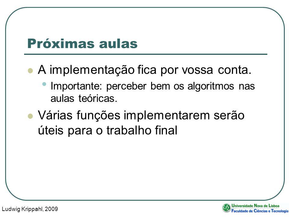 Ludwig Krippahl, 2009 32 Próximas aulas A implementação fica por vossa conta.