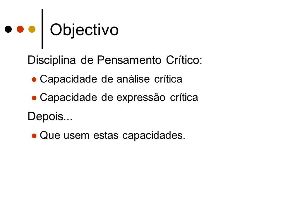 Objectivo Disciplina de Pensamento Crítico: Capacidade de análise crítica Capacidade de expressão crítica Depois...