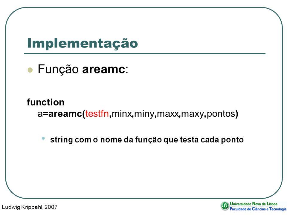 Ludwig Krippahl, 2007 19 Implementação Função areamc: function a=areamc(testfn,minx,miny,maxx,maxy,pontos) string com o nome da função que testa cada ponto