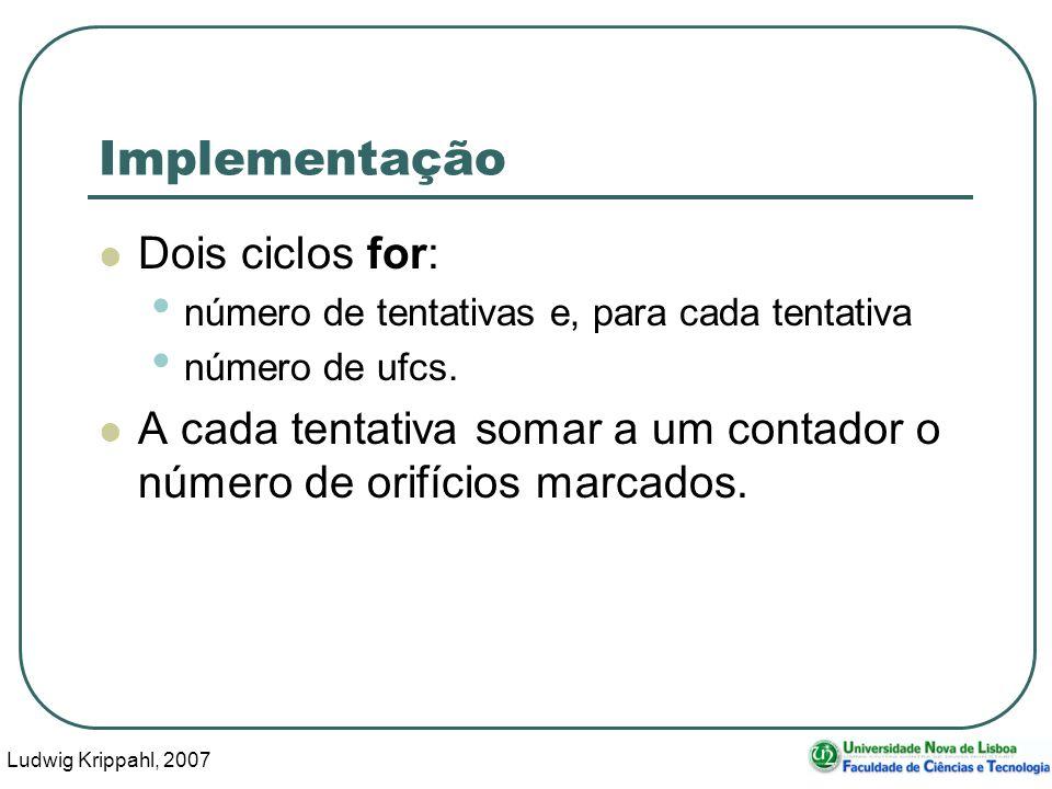 Ludwig Krippahl, 2007 44 Implementação Dois ciclos for: número de tentativas e, para cada tentativa número de ufcs.