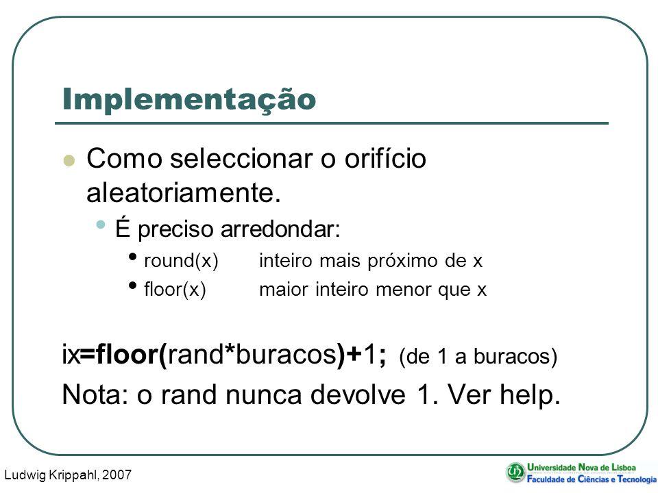 Ludwig Krippahl, 2007 46 Implementação Como seleccionar o orifício aleatoriamente.