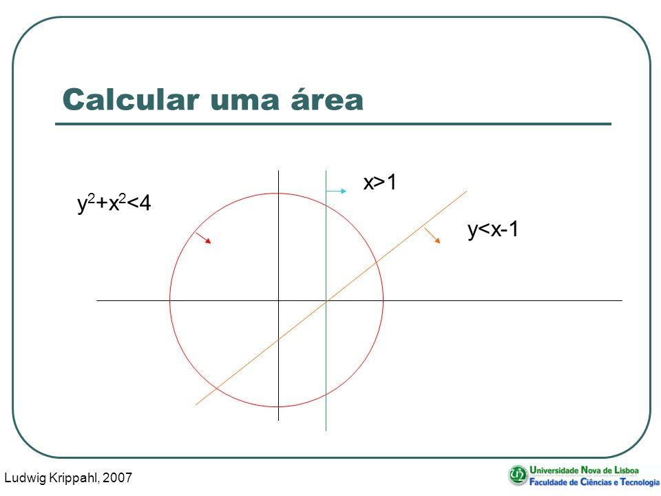 Ludwig Krippahl, 2007 5 Calcular uma área x>1 y<x-1 y 2 +x 2 <4