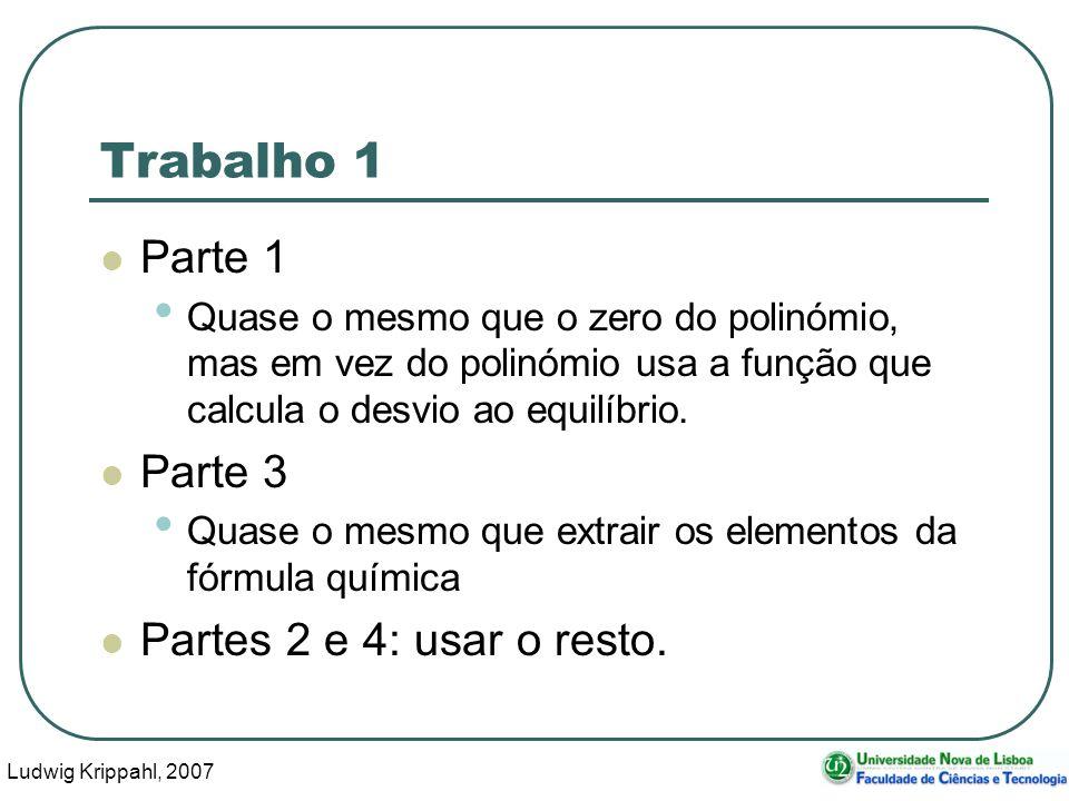 Ludwig Krippahl, 2007 71 Trabalho 1 Parte 1 Quase o mesmo que o zero do polinómio, mas em vez do polinómio usa a função que calcula o desvio ao equilíbrio.