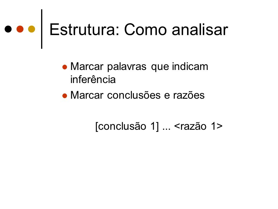 Estrutura: Como analisar Marcar palavras que indicam inferência Marcar conclusões e razões [conclusão 1]...