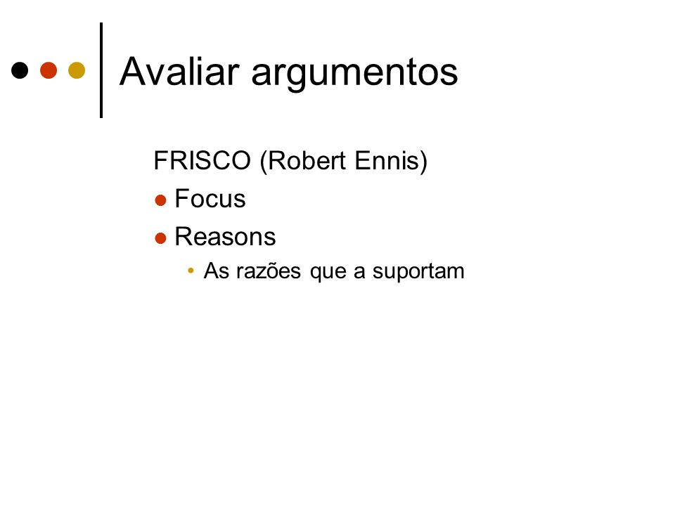 Avaliar argumentos FRISCO (Robert Ennis) Focus Reasons As razões que a suportam