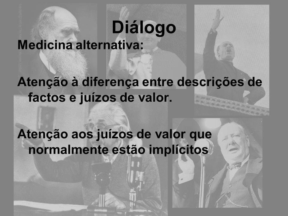 Diálogo Medicina alternativa: Atenção à diferença entre descrições de factos e juízos de valor. Atenção aos juízos de valor que normalmente estão impl