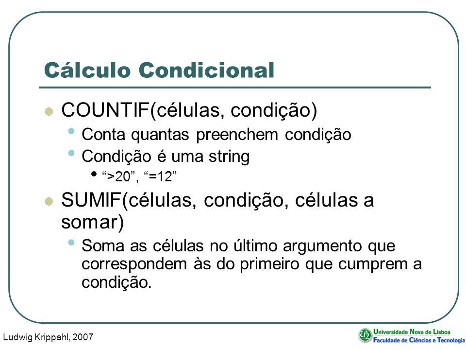 Ludwig Krippahl, 2007 19 Cálculo Condicional COUNTIF(células, condição) Conta quantas preenchem condição Condição é uma string >20, =12 SUMIF(células, condição, células a somar) Soma as células no último argumento que correspondem às do primeiro que cumprem a condição.