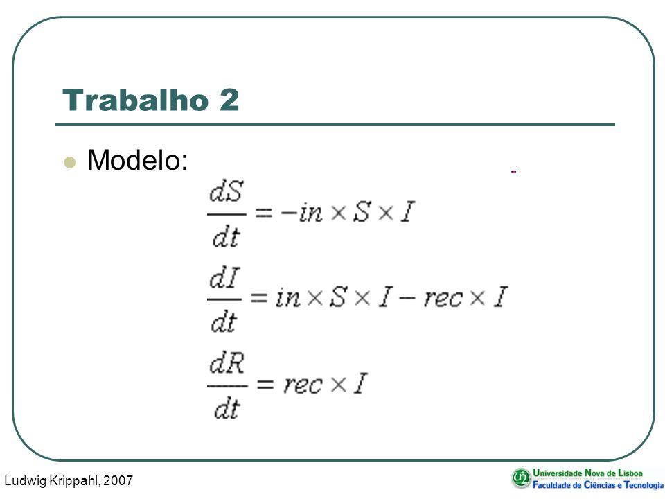 Ludwig Krippahl, 2007 22 Trabalho 2 Modelo: