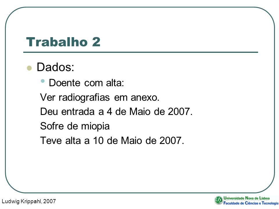 Ludwig Krippahl, 2007 24 Trabalho 2 Dados: Doente com alta: Ver radiografias em anexo.