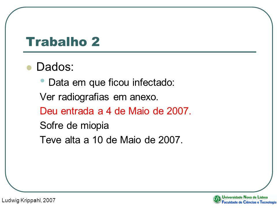 Ludwig Krippahl, 2007 25 Trabalho 2 Dados: Data em que ficou infectado: Ver radiografias em anexo.