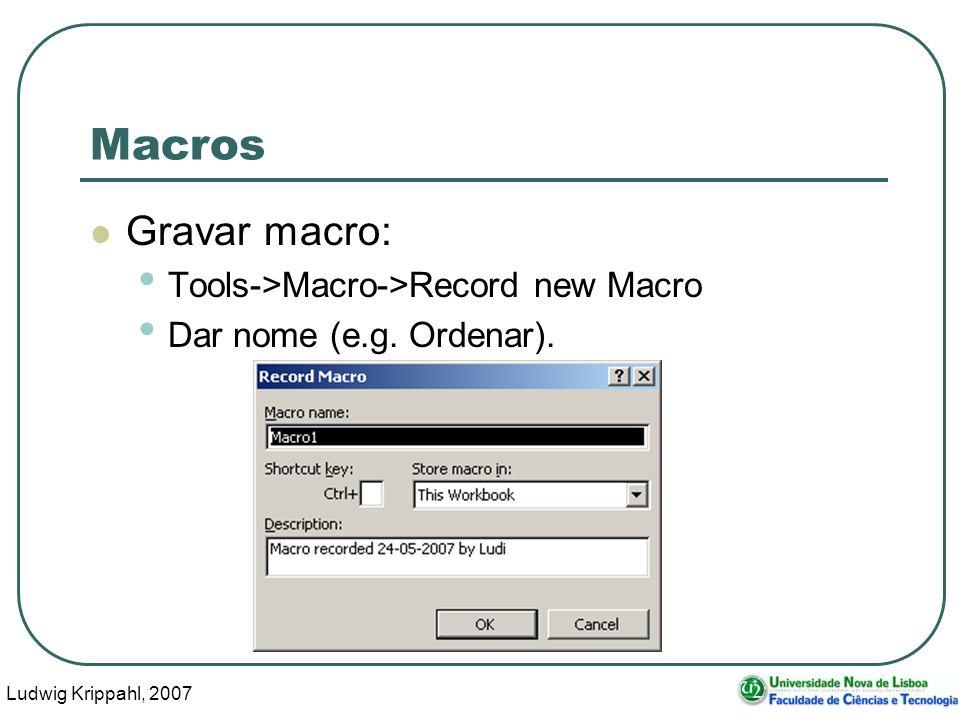 Ludwig Krippahl, 2007 5 Macros Gravar macro: Tools->Macro->Record new Macro Dar nome (e.g.