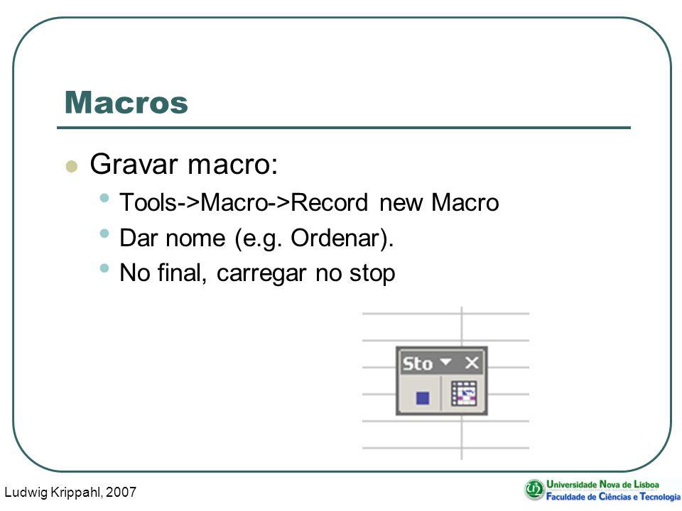 Ludwig Krippahl, 2007 7 Macros Alternativas para correr a macro: Tools->Macro->Macros->Run Usar a combinação de teclas definida quando gravámos (ou definir uma em Tools->Macro- >Macros->Options Atribuir a macro a um objecto na folha (um botão, um desenho).