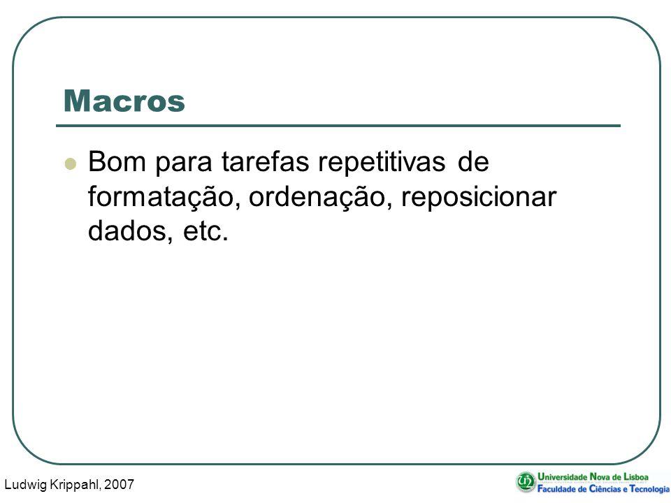 Ludwig Krippahl, 2007 8 Macros Bom para tarefas repetitivas de formatação, ordenação, reposicionar dados, etc.