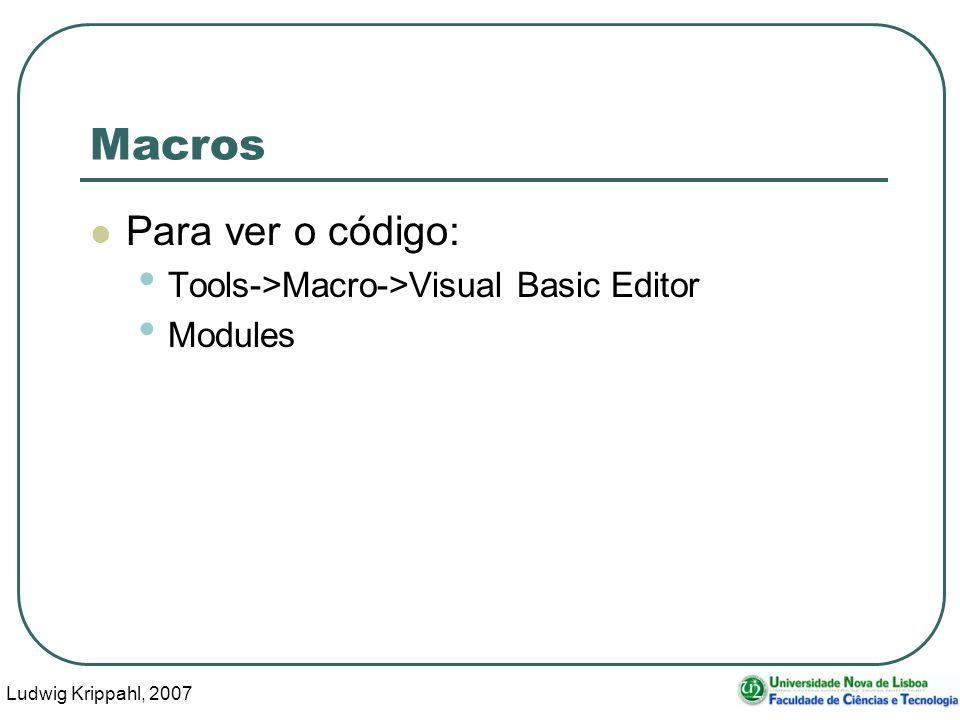 Ludwig Krippahl, 2007 9 Macros Para ver o código: Tools->Macro->Visual Basic Editor Modules