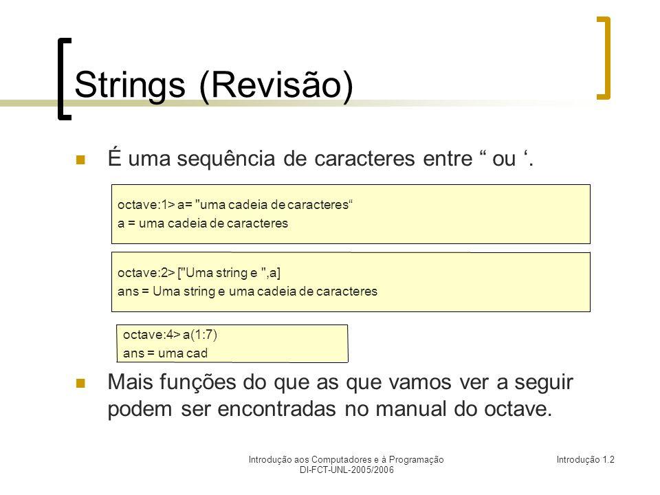 Introdução aos Computadores e à Programação DI-FCT-UNL-2005/2006 Introdução 1.2 Strings (Revisão) É uma sequência de caracteres entre ou.