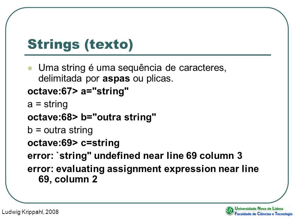 Ludwig Krippahl, 2008 3 Strings (texto) Uma string é uma sequência de caracteres, delimitada por aspas ou plicas.