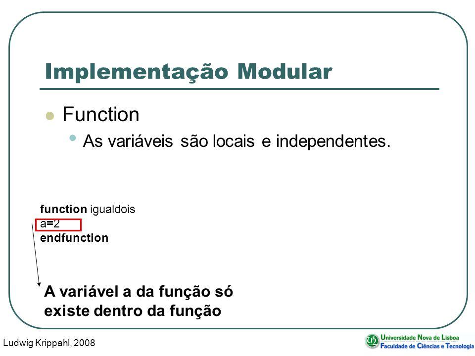 Ludwig Krippahl, 2008 33 Implementação Modular Function As variáveis são locais e independentes.